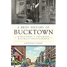 Brief History of Bucktown, A: Davenport's Infamous District Transformed