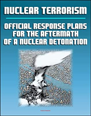 Nuclear Terrorism: Official Response Plans for the Aftermath of a Nuclear Detonation (IND), National Capital Region (Washington, DC) Planning Example - Prompt Effects, Fallout, Shelter, Evacuation