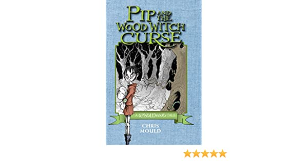Pip and the wood witch curse the spindlewood tales book 1 pip and the wood witch curse the spindlewood tales book 1 kindle edition by chris mould children kindle ebooks amazon fandeluxe Epub