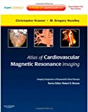: Atlas of Cardiovascular Magnetic Resonance Imaging: Expert Consult - Online and Print: Imaging Companion to Braunwald's Heart Disease, 1e (Imaging Techniques to Braunwald's Heart Disease)