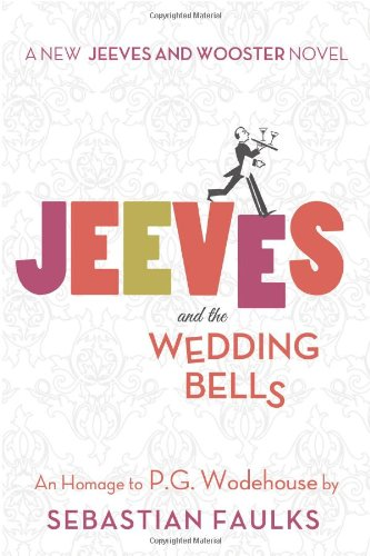 Book cover from Jeeves and the Wedding Bells: An Homage to P.G. Wodehouse (Jeeves and Wooster Novels) by Sebastian Faulks