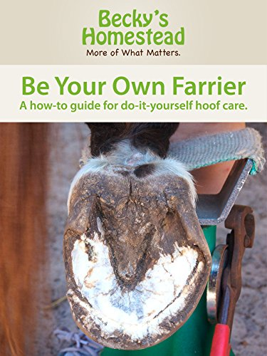 Be Your Own Farrier - A how-to guide for do-it-yourself hoof care.