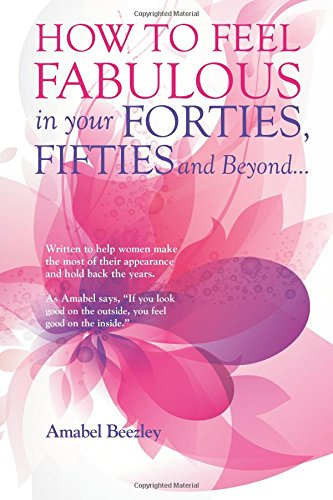 How to Feel Fabulous in Your Forties, Fifties and Beyond... ebook