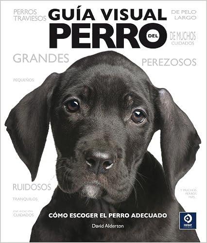 Guía visual del perro: Cómo escoger el perro adecuado (Spanish Edition) (Spanish) 2nd Edition
