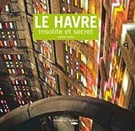 Le Havre insolite et secret par Isabelle Letélié