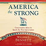 America the Strong: Conservative Ideas to Spark the Next Generation | William J. Bennett,John T. E. Cribb