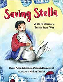 Saving Stella: A Dog's Dramatic Escape from War: Fakher, Bassel Abou,  Blumenthal, Deborah, Kaadan, Nadine: 9781547601332: Amazon.com: Books
