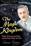 img - for The Magic Kingdom: Walt Disney and the American Way of Life book / textbook / text book