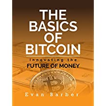 The Basics of Bitcoin: Innovating the Future of Money