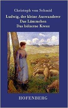 Ludwig, der kleine Auswanderer / Das Lämmchen / Das hölzerne Kreuz