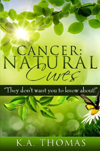 "Cancer: Natural Cures: ""They don"