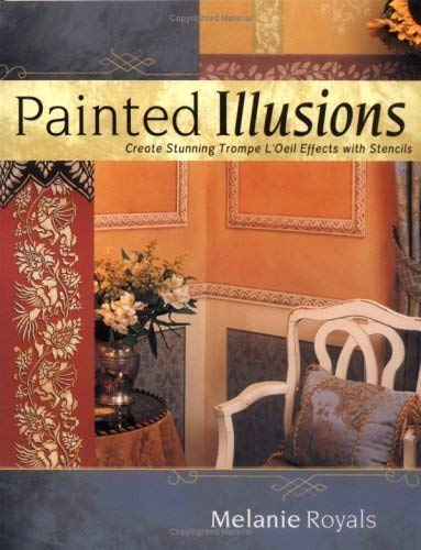 Painted Illusions: Create Stunning Trompe l'Oeil Effects with Stencils by Melanie Royals (26-Nov-2004) Paperback ()