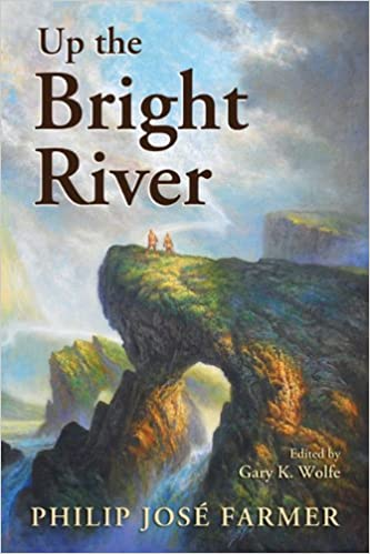 Up the bright river philip jose farmer gary k wolfe up the bright river philip jose farmer gary k wolfe 9781596063297 amazon books fandeluxe Gallery
