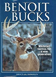 Benoit Bucks: Whitetail Tactics for a New Generation