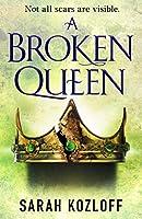 A Broken Queen Sarah Kozloff