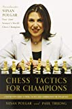 Chess Tactics for Champions: A step-by-step guide to using tactics and combinations the Polgar way
