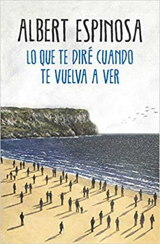 Lo Que Te Diré Cuando Te Vuelva A Ver Amazon Co Uk Espinosa Albert 9788425354724 Books