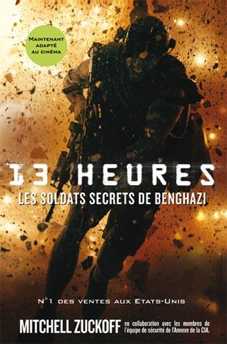 13 heures, les soldats secrets de Benghazi [ 13 Hours: The Inside Account of What Really Happened In Benghazi ] en francais (French Edition)