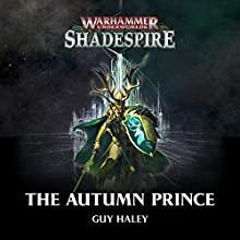 The Autumn Prince: Age of Sigmar Performance by Guy Haley Narrated by John Banks, Tim Bruce, Beth Chalmers, Steve Conlin, Melvyn Rawlinson, Luis Soto
