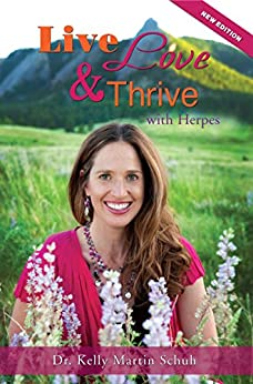 Live, Love and Thrive with Herpes: A Holistic Guide For Women by [Schuh, Kelly Martin]