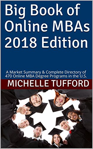 Big Book of Online MBAs  2018 Edition: A Market Summary & Complete Directory of 470 Online MBA Degree Programs in the U.S.