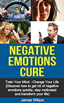 negative emotions cure train your mind change your life discover how to get rid of negative. Black Bedroom Furniture Sets. Home Design Ideas