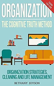 Organization: The Cognitive Truth Method: Organization Strategies, Cleaning & Life Management (Declutter, Home Organization, Clutter Free, Home Cleaning, Organize, Clutter Free Home) by [Joyson, Bethany]