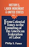img - for History of the Labor Movement in the United States, Vol. 1: From Colonial Times to the Founding of the American Federation of Labor book / textbook / text book