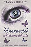 Unexpected Metamorphosis: Alissia Roswell, Book 1