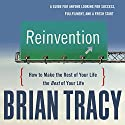 Reinvention: How to Make the Rest of Your Life the Best of Your Life Audiobook by Brian Tracy Narrated by Brian Tracy