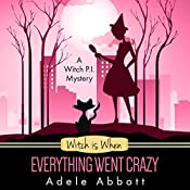 Witch Is When Everything Went Crazy: A Witch P.I. Mystery, Book 3 | Adele Abbott