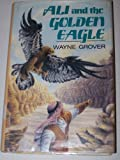 Front cover for the book Ali and the Golden Eagle by Wayne Grover