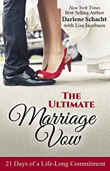 The Ultimate Marriage Vow: 21 Days of a Life-Long Commitment by [Schacht, Darlene]