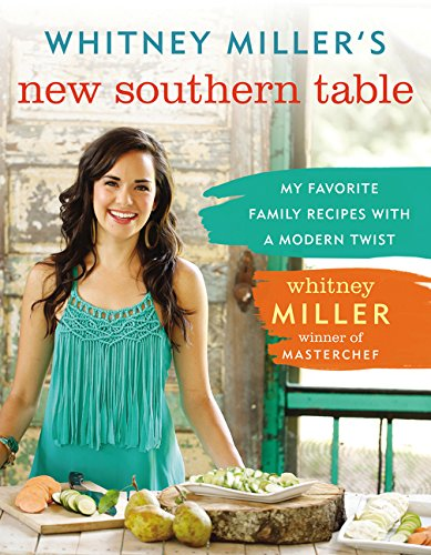 Whitney Miller's New Southern Table: My Favorite Family Recipes with a Modern Twist (Using Half And Half Instead Of Heavy Cream)