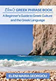 Eleni's GREEK PHRASE BOOK: A Beginner's Guide to Greek Culture and the Greek Language