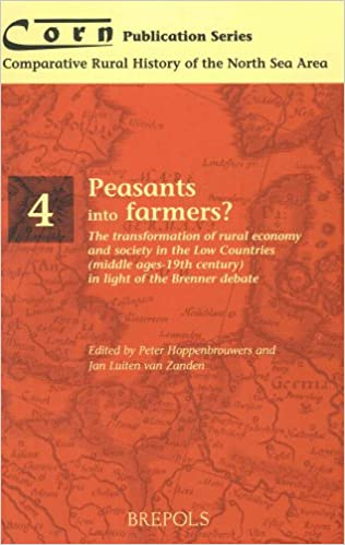 Book Peasants into Farmers?: The Transformation of Rural Economy and Society in the Low Countries (Middle Ages - 19th Century) in Light of the Brenner ... RURAL HISTORY OF THE NORTH SEA AREA)