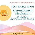 Gesund durch Meditation: Die neue Sicht auf Gesundheit und Krankheit | Jon Kabat-Zinn