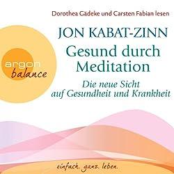 Gesund durch Meditation: Die neue Sicht auf Gesundheit und Krankheit