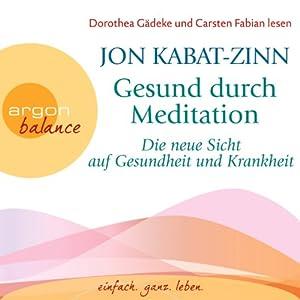 Gesund durch Meditation: Die neue Sicht auf Gesundheit und Krankheit Hörbuch