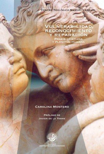 Vulnerabilidad reconocimiento y reparación: Praxis cristiana y plenitud humana (Spanish Edition)