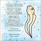 The Frog and the Tadpole's Great Swamp Adventure, Michele Marie Rosenthal, 1615461787