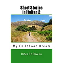Short Stories in Italian 2: My Childhood Dream (Italian Edition)