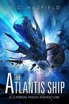 The Atlantis Ship: A Carson Mach Space Opera by [Hadfield, A.C.]