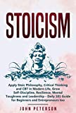 Stoicism: Apply Stoic Philosophy, Critical Thinking and CBT in Modern Life, Grow Self-Discipline, Resilience, Mental Toughness and Leadership - Daily 101 ... Entrepreneurs too (Self Discipline Book 2)