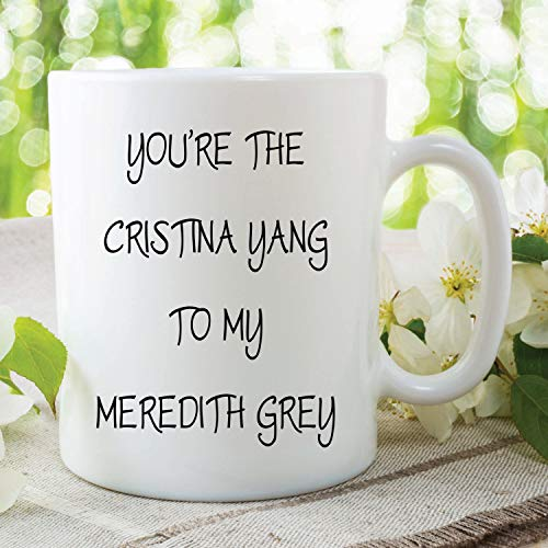 Printed Ceramic Mug You'Re The Cristina Yang To My Meredith Grey Greys Anatomy Mug Present For Friend Christmas Birthday Gifts