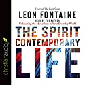 The Spirit Contemporary Life: Unleashing the Miraculous in Your Everyday World Hörbuch von Leon Fontaine Gesprochen von: Leon Fontaine
