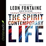 The Spirit Contemporary Life : Unleashing the Miraculous in Your Everyday World  | Leon Fontaine