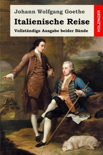 Italienische Reise: Vollstandige Ausgabe beider Bande  [Goethe, Johann Wolfgang] (Tapa Blanda)