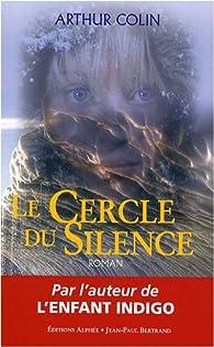 Le cercle du silence : Rencontre avec les êtres de l'intérieur par Arthur Colin