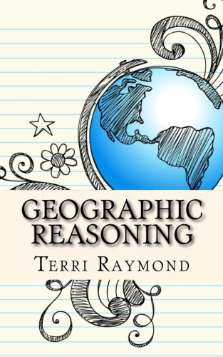 Geographic Reasoning: (Seventh Grade Social Science Lesson, Activities, Discussion Questions and Quizzes)